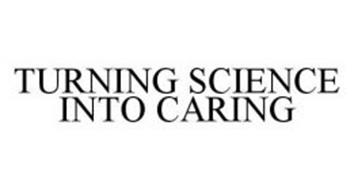 TURNING SCIENCE INTO CARING