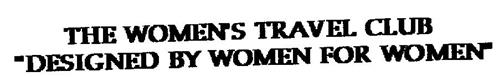 """THE WOMEN'S TRAVEL CLUB """"DESIGNED BY WOMEN FOR WOMEN"""""""