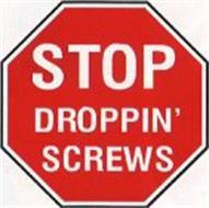 STOP DROPPIN' SCREWS