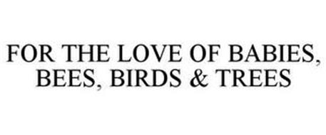 FOR THE LOVE OF BABIES, BEES, BIRDS & TREES