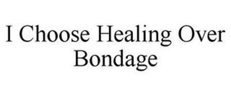 I CHOOSE HEALING OVER BONDAGE