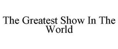 THE GREATEST SHOW IN THE WORLD