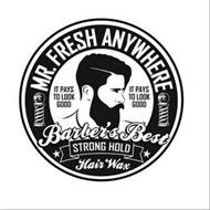 MR. FRESH ANYWHERE IT PAYS TO LOOK GOOD IT PAYS TO LOOK GOOD BARBER'S BEST STRONG HOLD HAIR WAX