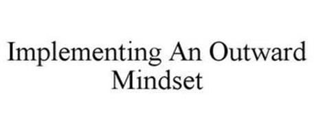 IMPLEMENTING AN OUTWARD MINDSET