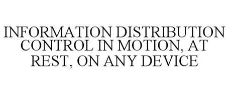INFORMATION DISTRIBUTION CONTROL IN MOTION, AT REST, ON ANY DEVICE