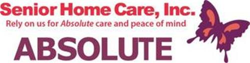 SENIOR HOME CARE, INC. RELY ON US FOR ABSOLUTE CARE AND PEACE OF MIND ABSOLUTE