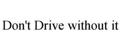 DON'T DRIVE WITHOUT IT