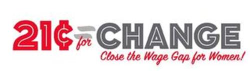 21¢ = FOR CHANGE CLOSE THE WAGE GAP FOR WOMEN!