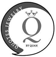 QUOTES JEWELRY Q BY QUAN
