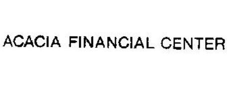 ACACIA FINANCIAL CENTER