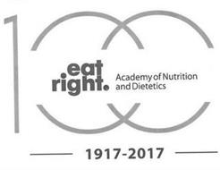 EAT RIGHT. ACADEMY OF NUTRITION AND DIETETICS 100 1917-2017
