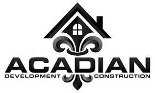 ACADIAN DEVELOPMENT CONSTRUCTION