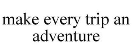 MAKE EVERY TRIP AN ADVENTURE