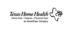 TEXAS HOME HEALTH HOME CARE · HOSPICE · PERSONAL CARE AN ACCENTCARE COMPANY