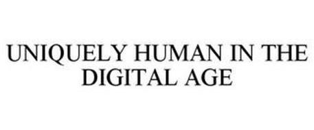 UNIQUELY HUMAN IN THE DIGITAL AGE
