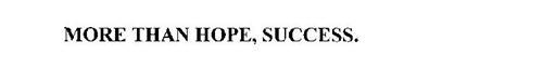 MORE THAN HOPE, SUCCESS.