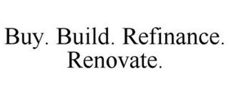 BUY. BUILD. REFINANCE. RENOVATE.
