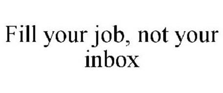 FILL YOUR JOB, NOT YOUR INBOX