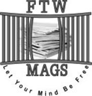 FTW MAGS LET YOUR MIND BE FREE
