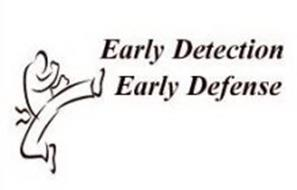 EARLY DETECTION EARLY DEFENSE