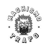 · MACHISMO · TRAPO