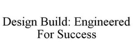 DESIGN BUILD: ENGINEERED FOR SUCCESS