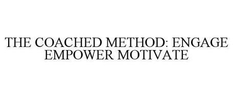 THE COACHED METHOD: ENGAGE EMPOWER MOTIVATE