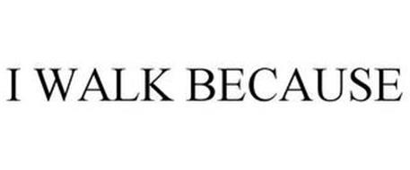 I WALK BECAUSE