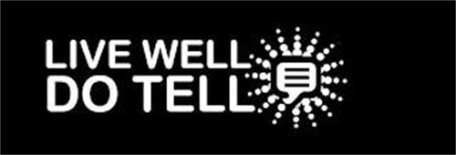 LIVE WELL DO TELL