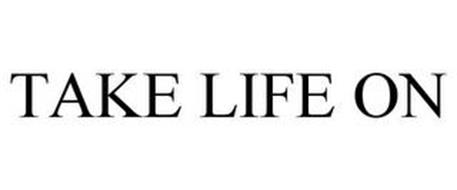 TAKE LIFE ON