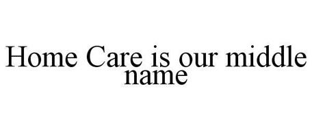 HOME CARE IS OUR MIDDLE NAME