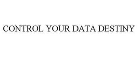 CONTROL YOUR DATA DESTINY