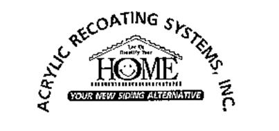 ACRYLIC RECOATING SYSTEMS, INC. LET US BEAUTIFY YOUR HOME YOUR NEW SIDING ALTERNATIVE