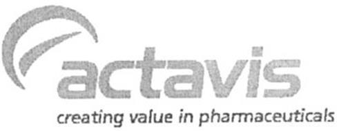 ACTAVIS CREATING VALUE IN PHARMACEUTICALS
