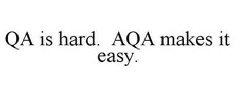 QA IS HARD. AQA MAKES IT EASY.