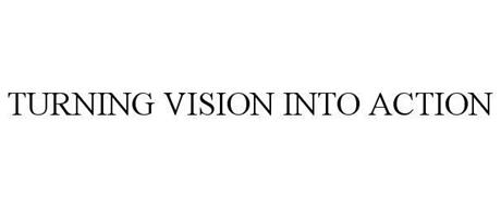 TURNING VISION INTO ACTION