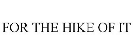 FOR THE HIKE OF IT