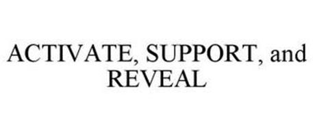 ACTIVATE, SUPPORT, AND REVEAL