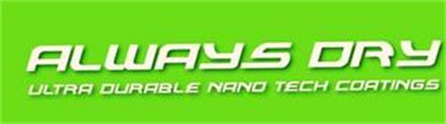 ALWAYS DRY ULTRA DURABLE NANO TECH COATINGS