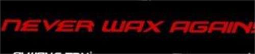 NEVER WAX AGAIN..!