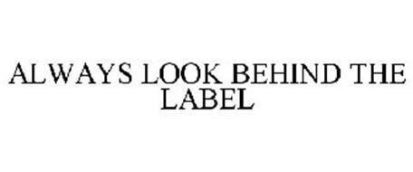 ALWAYS LOOK BEHIND THE LABEL
