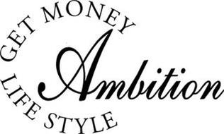 AMBITION GET MONEY LIFE STYLE