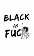 BLACK AS FUC