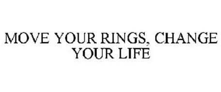 MOVE YOUR RINGS, CHANGE YOUR LIFE