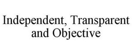 INDEPENDENT, TRANSPARENT AND OBJECTIVE