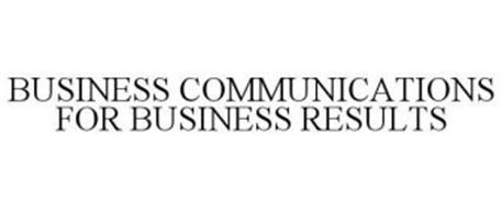 BUSINESS COMMUNICATIONS FOR BUSINESS RESULTS
