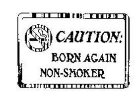 CAUTION: BORN AGAIN NON-SMOKER