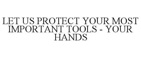 LET US PROTECT YOUR MOST IMPORTANT TOOLS - YOUR HANDS
