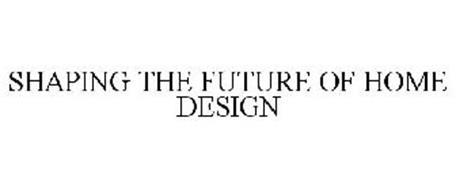 SHAPING THE FUTURE OF HOME DESIGN