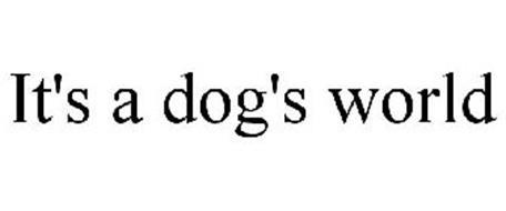 IT'S A DOG'S WORLD